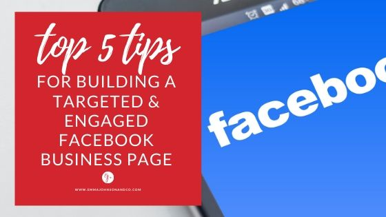Blog post sharing top 5 tips for building a targeted, engaged Facebook Business Page