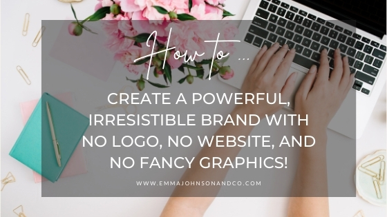 How to Create a Powerful, Irresistible Brand—with No Logo, No Website, and no fancy graphics!